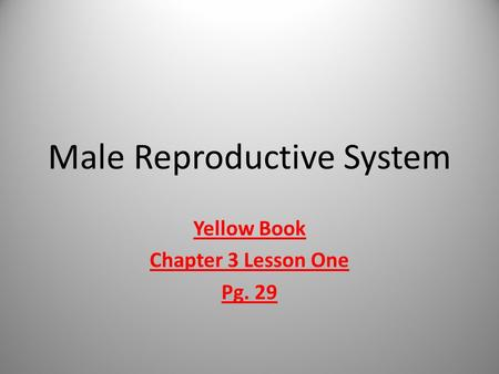 Male Reproductive System Yellow Book Chapter 3 Lesson One Pg. 29.