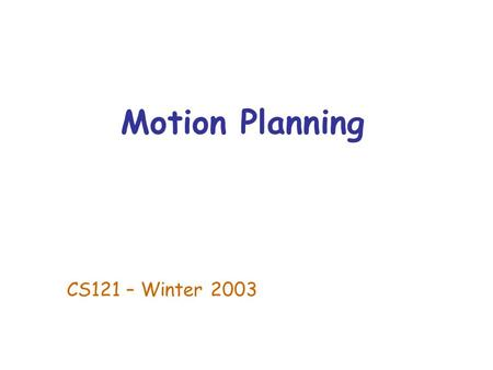 Motion Planning CS121 – Winter 2003. Basic Problem Are two given points connected by a path?