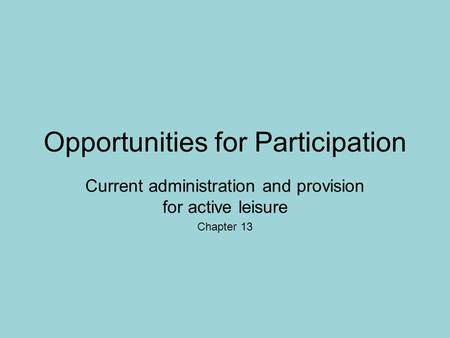 Opportunities for Participation Current administration and provision for active leisure Chapter 13.