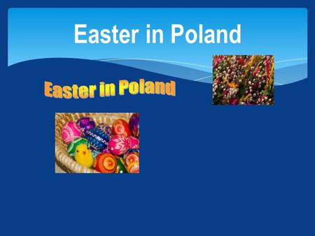 Easter in Poland. Easter is the most memorable holiday in Poland, and Easter celebrations are not restricted to Easter Sunday. Easter-related ethnicities.