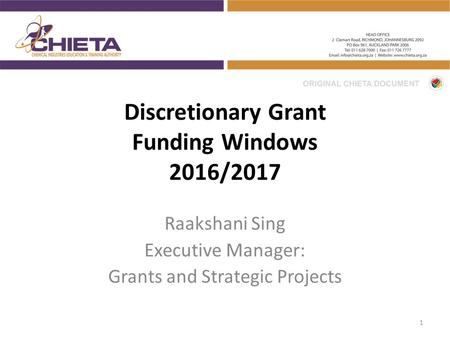 Discretionary Grant Funding Windows 2016/2017 Raakshani Sing Executive Manager: Grants and Strategic Projects 1.