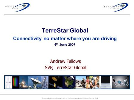 Proprietary and Confidential – Use or distribution subject to restrictions on first page TerreStar Global Connectivity no matter where you are driving.