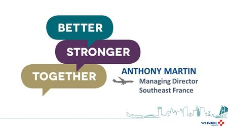 ANTHONY MARTIN Managing Director Southeast France.