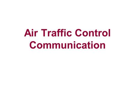 Air Traffic Control Communication. Content Communication in air traffic control and its role. Language interaction between air crew and air traffic controllers.