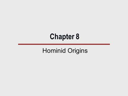 Chapter 8 Hominid Origins. Human Evolution Human evolution, beginning with our primate ancestors and ending with modern humans, involved many evolutionary.