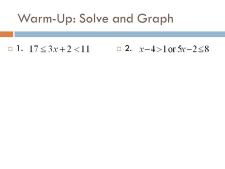 Warm-Up: Solve and Graph  1.  2.. CHAPTER 6 SECTION 4 Solving Absolute-Value Equations and Inequalities.