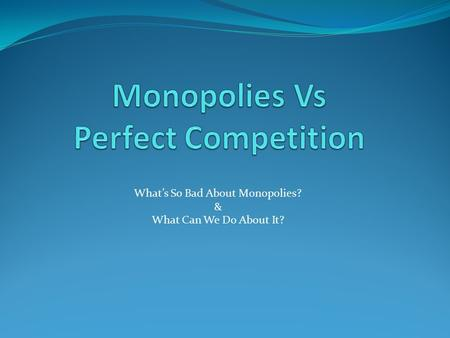 What's So Bad About Monopolies? & What Can We Do About It?