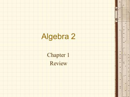 Algebra 2 Chapter 1 Review. Essential Questions 1.How do variables help you model real-world situations? Answer: You can use variables to represent variable.