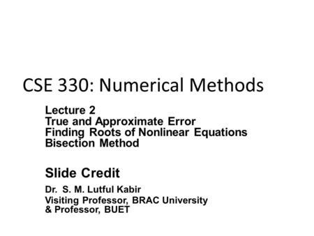 CSE 330: Numerical Methods. What is true error? True error is the difference between the true value (also called the exact value) and the approximate.