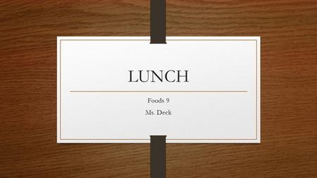 LUNCH Foods 9 Ms. Deck. Lunch Refers to a light meal usually served at noon Some cultures  largest meal of the day Lunches may be eaten at home, school,