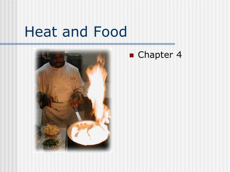 Heat and Food Chapter 4 Components of food Proteins Carbohydrates Fruit and vegetable fiber Fats Minerals, Vitamins, Pigments, flavor components.