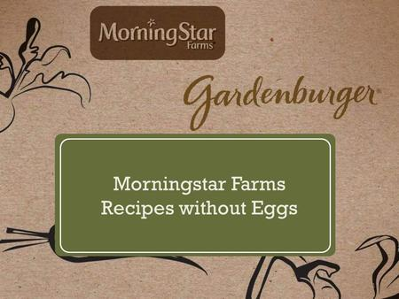 Morningstar Farms Recipes without Eggs 1. Apple and Cheddar Melt INGREDIENTS 4 MorningStar Farms® Sausage PattiesMorningStar Farms® Sausage Patties 4.