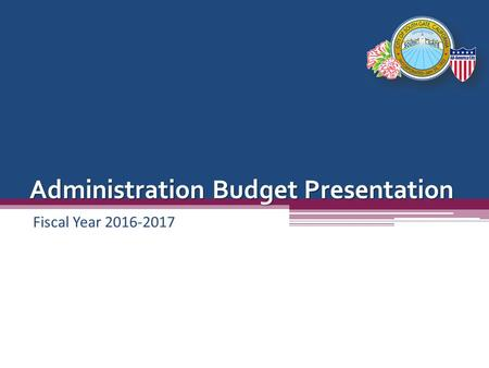 Administration Budget Presentation Fiscal Year 2016-2017.