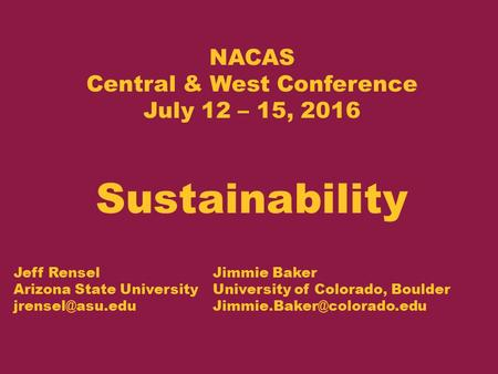 Jeff RenselJimmie Baker Arizona State University University of Colorado, Boulder NACAS Central & West Conference.
