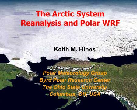 IASC Workshop Potsdamr, Germany Polar Meteorology Group, Byrd Polar Research Center, The Ohio State University, Columbus, Ohio, USA The Arctic System Reanalysis.