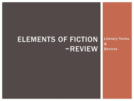Literary Terms & Devices ELEMENTS OF FICTION ~REVIEW.