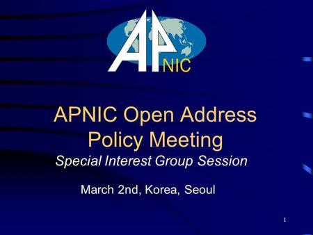 1 APNIC Open Address Policy Meeting Special Interest Group Session March 2nd, Korea, Seoul.