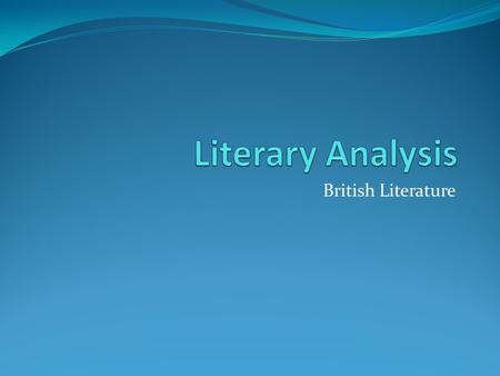 British Literature. What is Analysis? Separation or breaking up of a whole into its fundamental elements or component parts.