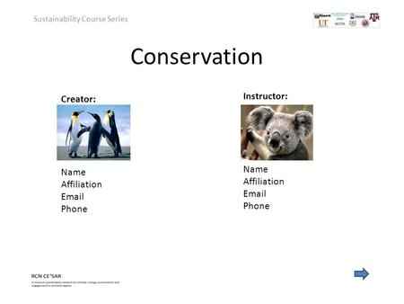 Conservation Sustainability Course Series Instructor: Name Affiliation Email Phone Creator: Name Affiliation Email Phone.