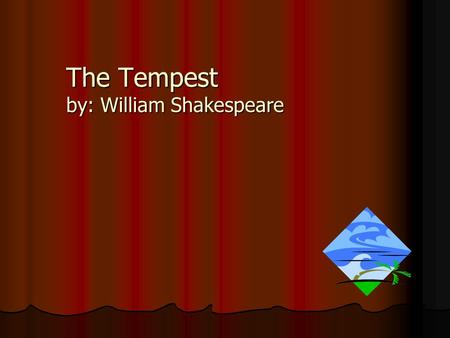 The Tempest by: William Shakespeare