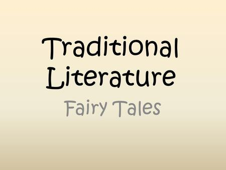 Traditional Literature Fairy Tales. What is Traditional Literature? Traditional stories have been passed down from one group of people to another through.