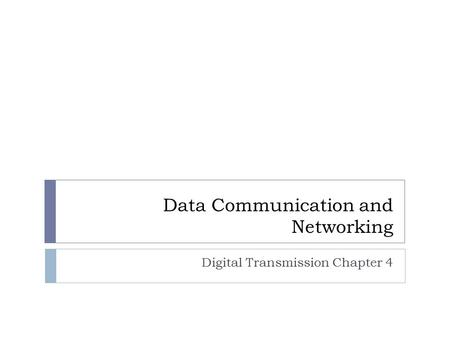 Data Communication and Networking Digital Transmission Chapter 4.