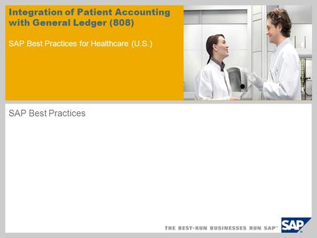 Integration of Patient Accounting with General Ledger (808) SAP Best Practices for Healthcare (U.S.) SAP Best Practices.