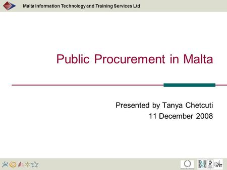 Malta Information Technology and Training Services Ltd Public Procurement in Malta Presented by Tanya Chetcuti 11 December 2008.