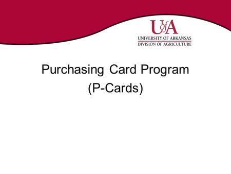 Purchasing Card Program (P-Cards). P-Cards What is the P-Card? A Visa credit card issued by US Bank through the State of Arkansas to UACES to be used.
