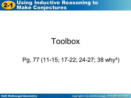 Holt McDougal Geometry 2-1 Using Inductive Reasoning to Make Conjectures Toolbox Pg. 77 (11-15; 17-22; 24-27; 38 why 4 )