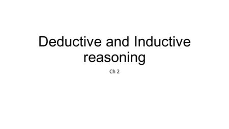 Deductive and Inductive reasoning Ch 2. Examples of deductive reasoning.