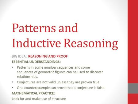 Patterns and Inductive Reasoning BIG IDEA: REASONING AND PROOF ESSENTIAL UNDERSTANDINGS: Patterns in some number sequences and some sequences of geometric.