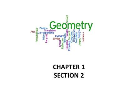 CHAPTER 1 SECTION 2. MAKING A CONJECTURE: A conjecture is an unproven statement that is based on a pattern or observation. Much of the reasoning in geometry.