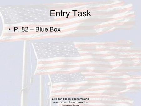 Entry Task P. 82 – Blue Box LT: I can observe patterns and reach a conclusion based on those patterns.