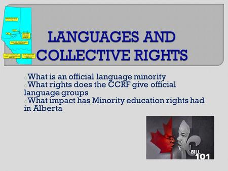 O What is an official language minority o What rights does the CCRF give official language groups o What impact has Minority education rights had in Alberta.