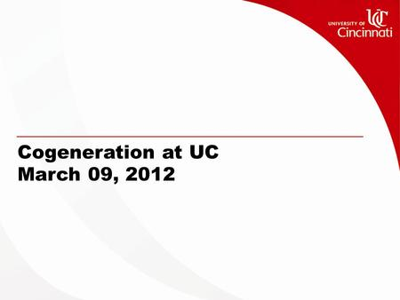 Cogeneration at UC March 09, 2012. 2 Welcome Central Utility Plant.