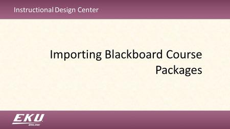Instructional Design Center Importing Blackboard Course Packages.