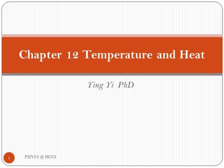 Ying Yi PhD Chapter 12 Temperature and Heat 1 PHYS HCCS.