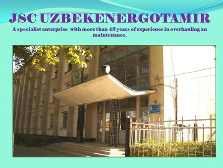 JSC UZBEKENERGOTAMIR A specialist enterprise with more than 45 years of experience in overhauling an maintenance. 1.