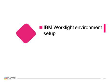 IBM Worklight environment setup 1. Eclipse IDE Multi-purpose integrated development environment (IDE) Open source Supported for Windows, Mac OS X, Linux.