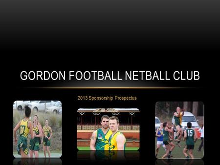 2013 Sponsorship Prospectus GORDON FOOTBALL NETBALL CLUB.