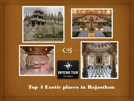 Top 4 Exotic places in Rajasthan.  The land of the Great Thar and the state that sees the trail of Satluj leaving Indian boundaries - Rajasthan. We tell.