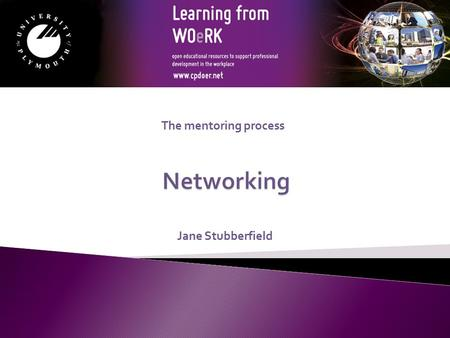Jane Stubberfield The mentoring process. By the end of this session you will be able to:  Evaluate the role of networking in mentoring  Discuss the.