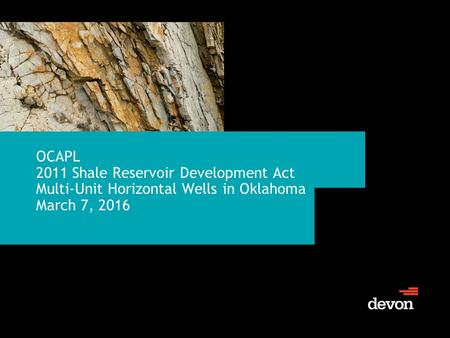 OCAPL 2011 Shale Reservoir Development Act Multi-Unit Horizontal Wells in Oklahoma March 7, 2016.