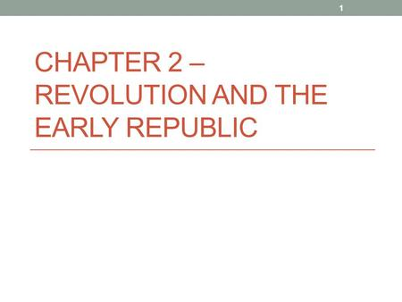 CHAPTER 2 – REVOLUTION AND THE EARLY REPUBLIC 1. Section 2 The War for Independence 2.