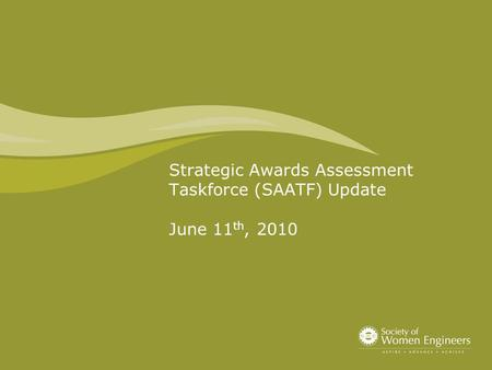 Strategic Awards Assessment Taskforce (SAATF) Update June 11 th, 2010.