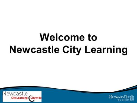 Welcome to Newcastle City Learning. About the course… Aims of the course Level Length Attendance Demands Assessment and Progression Costs.