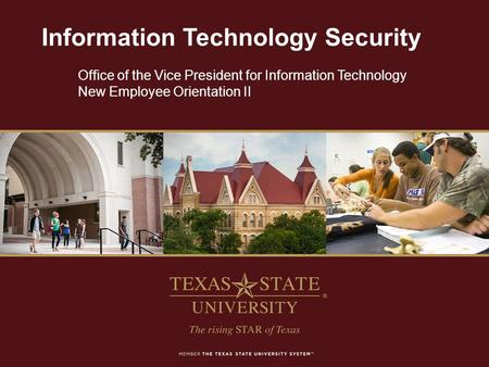 Information Technology Security Office of the Vice President for Information Technology New Employee Orientation II.