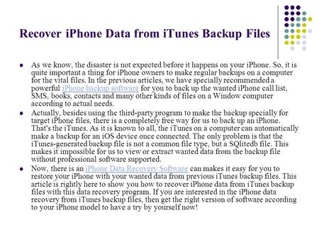 Recover iPhone Data from iTunes Backup Files As we know, the disaster is not expected before it happens on your iPhone. So, it is quite important a thing.