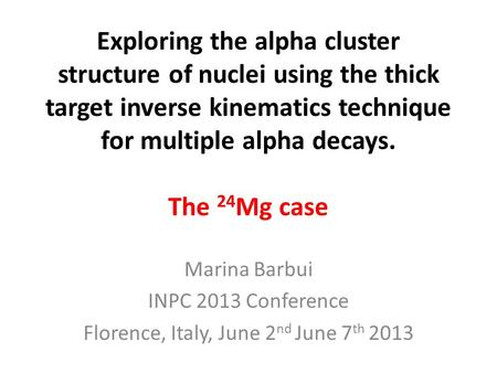 Exploring the alpha cluster structure of nuclei using the thick target inverse kinematics technique for multiple alpha decays. The 24 Mg case Marina Barbui.